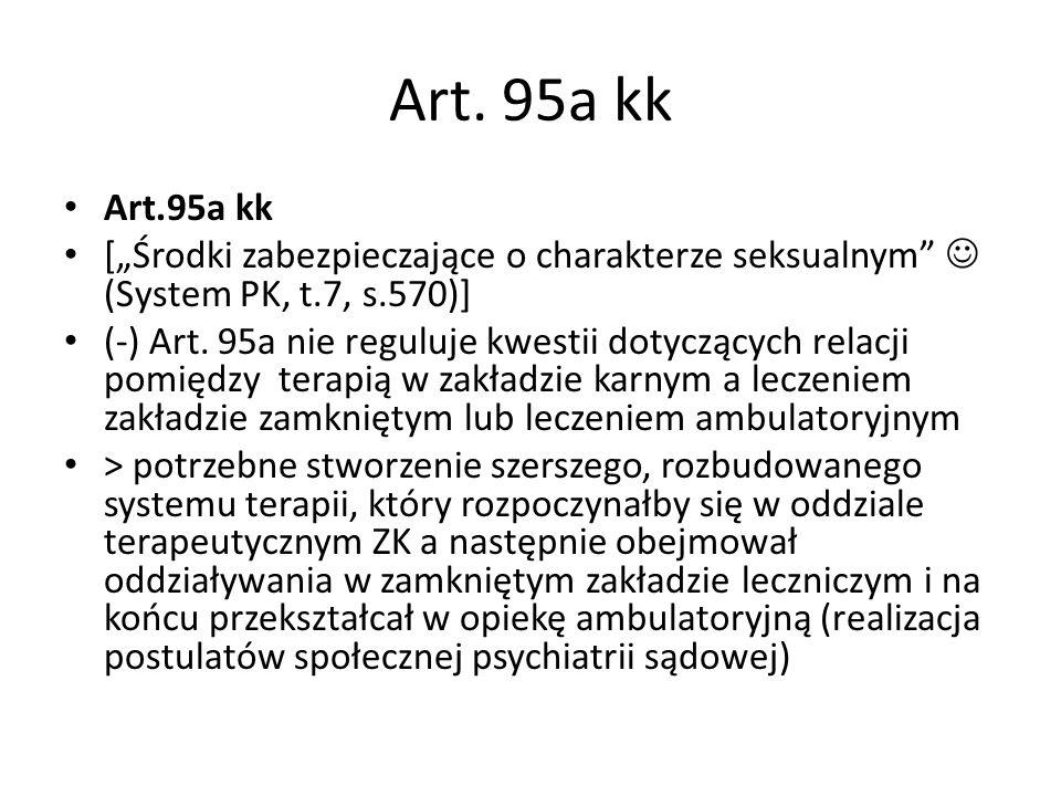"Art. 95a kk Art.95a kk. [""Środki zabezpieczające o charakterze seksualnym  (System PK, t.7, s.570)]"